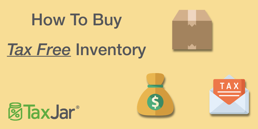 How To Buy Inventory Tax Free Using A Resale Certificate